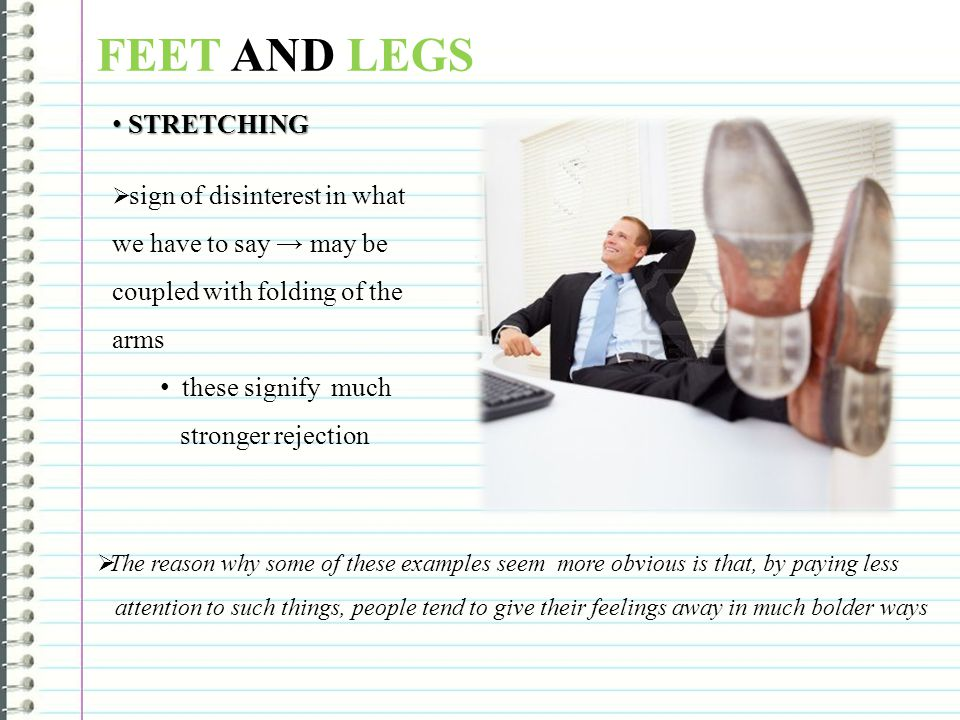 FEET AND LEGS STRETCHING these signify much stronger rejection