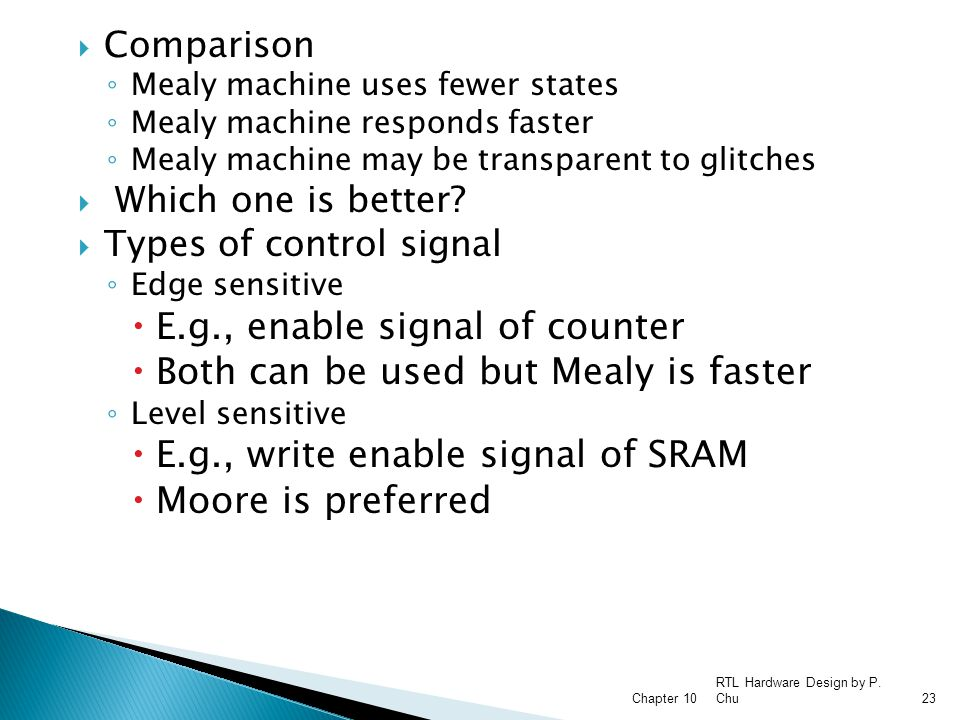 E.g., enable signal of counter Both can be used but Mealy is faster