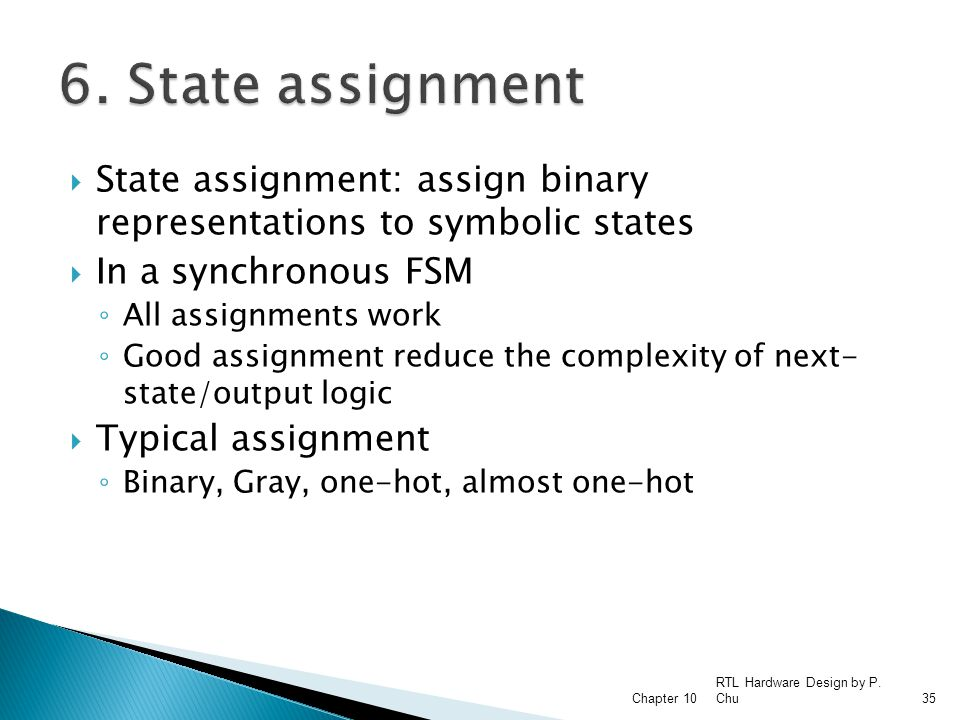 6. State assignment State assignment: assign binary representations to symbolic states. In a synchronous FSM.