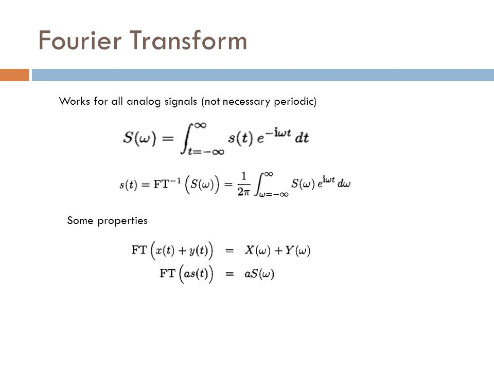 Fourier Transform Works for all analog signals (not necessary periodic) Some properties