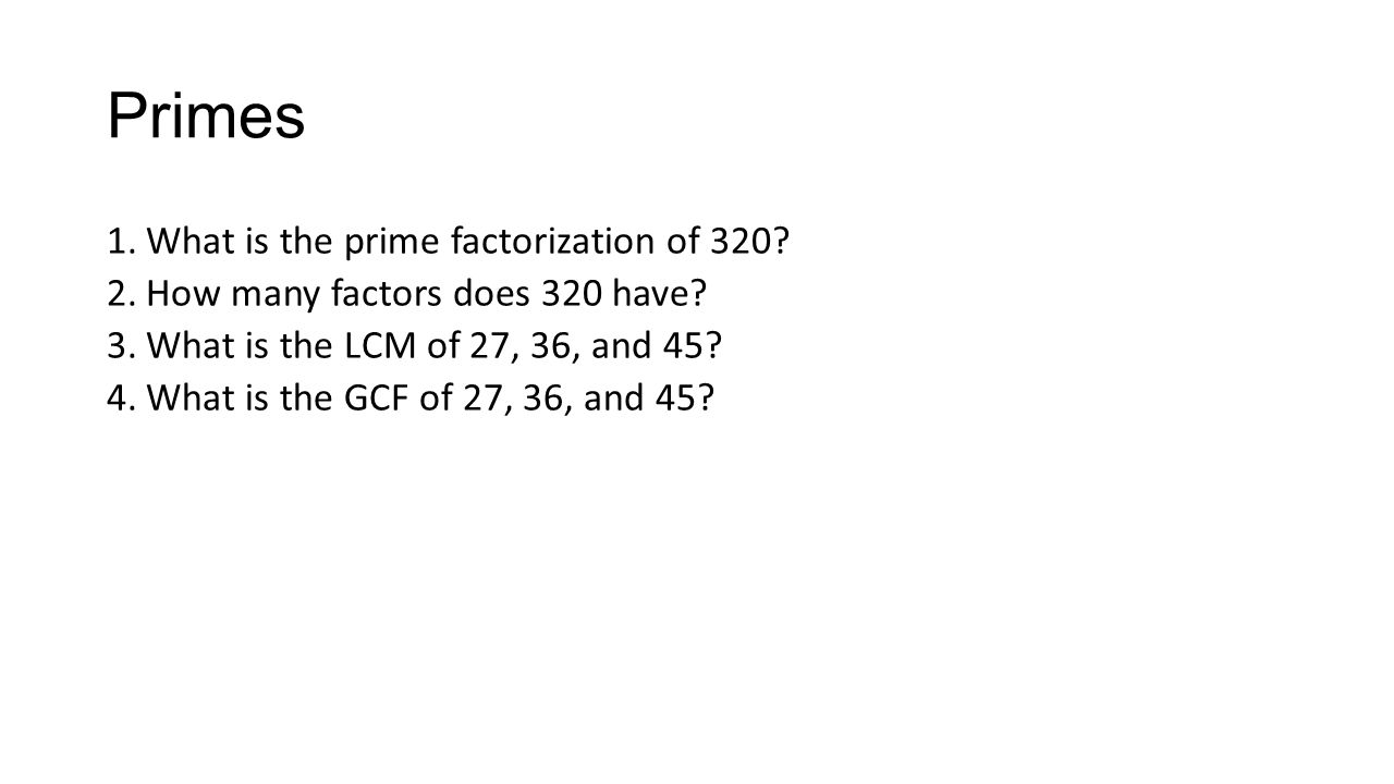 Primes What is the prime factorization of 320