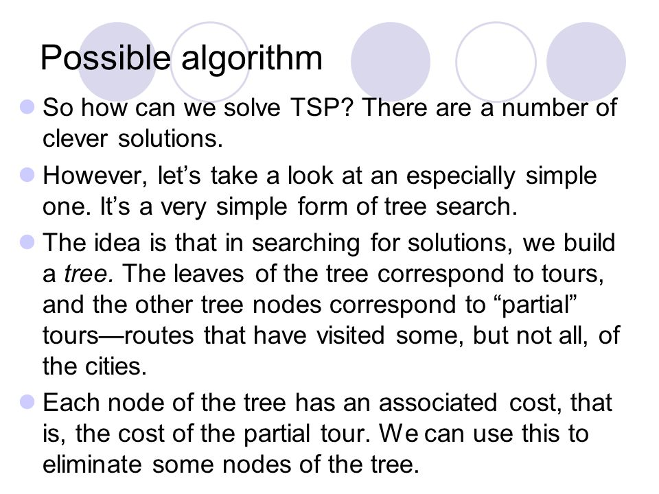Possible algorithm So how can we solve TSP There are a number of clever solutions.