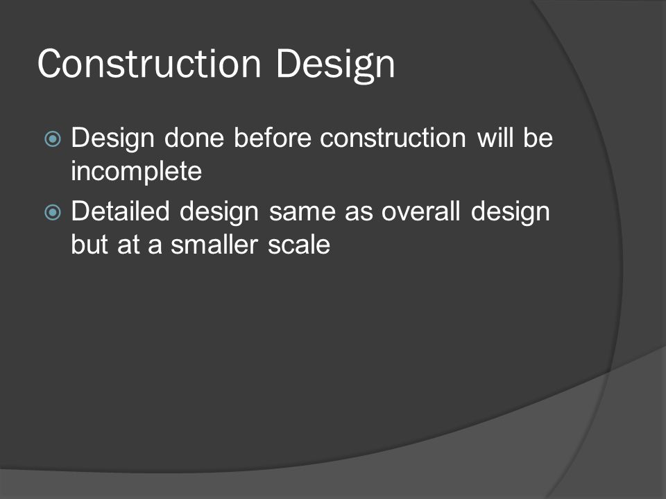 Construction Design Design done before construction will be incomplete