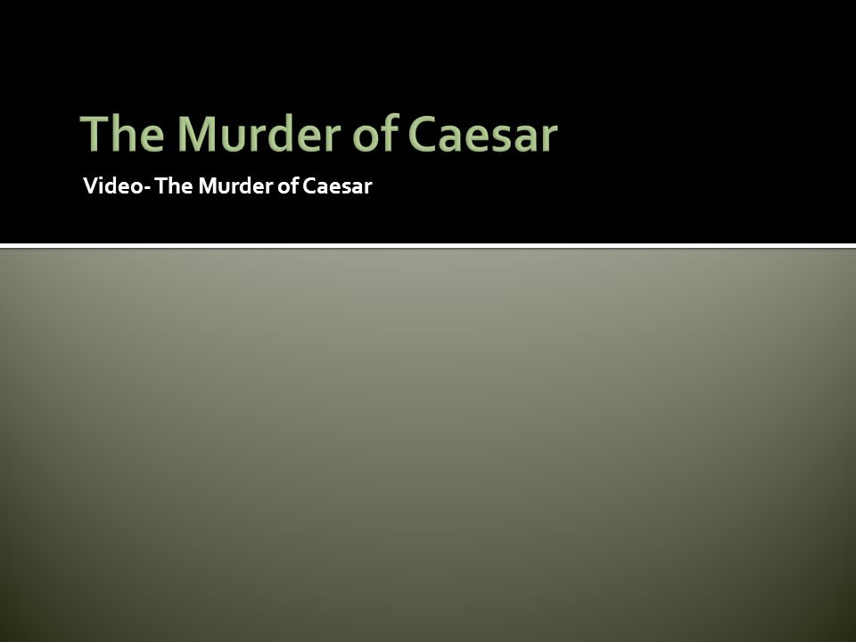 The Murder of Caesar Video- The Murder of Caesar