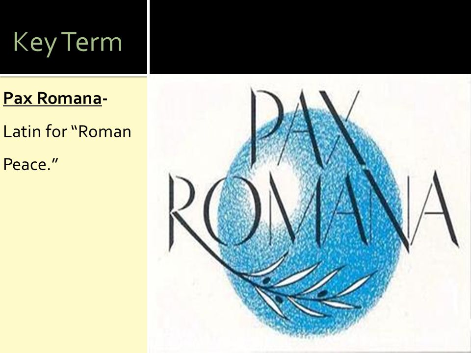 Key Term Pax Romana- Latin for Roman Peace.