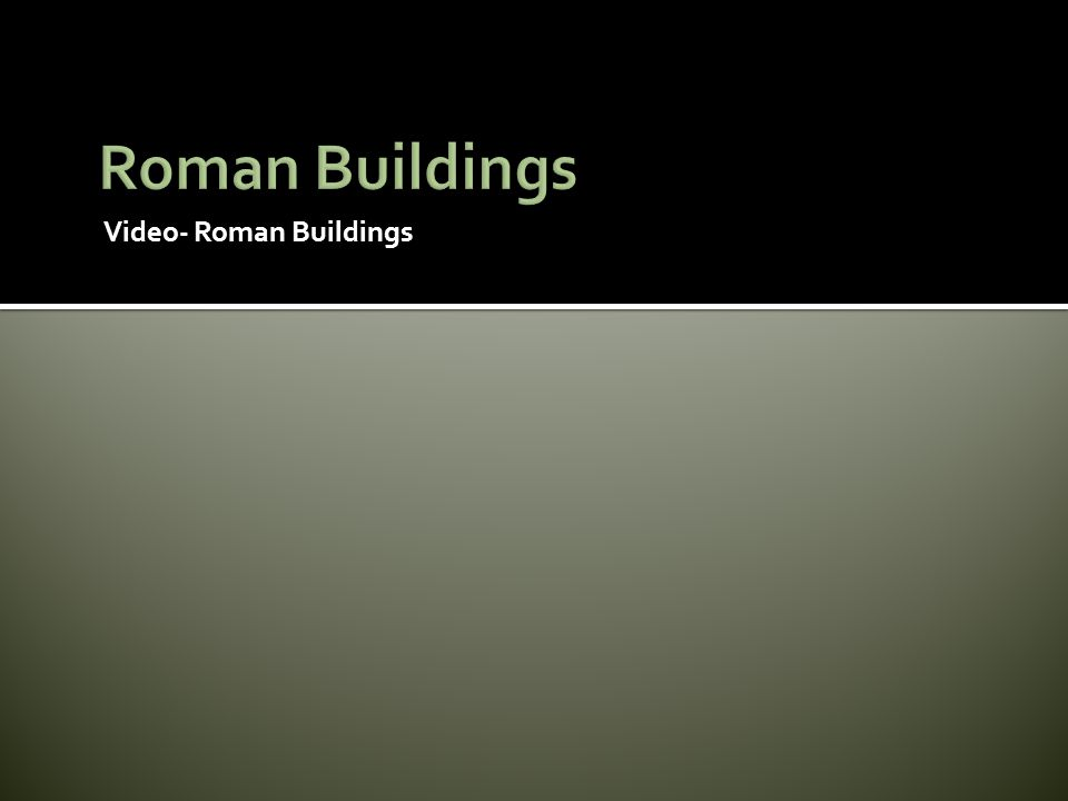 Roman Buildings Video- Roman Buildings