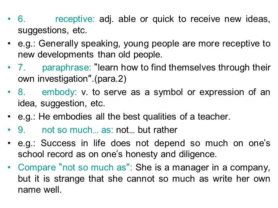 6. receptive: adj. able or quick to receive new ideas, suggestions, etc.