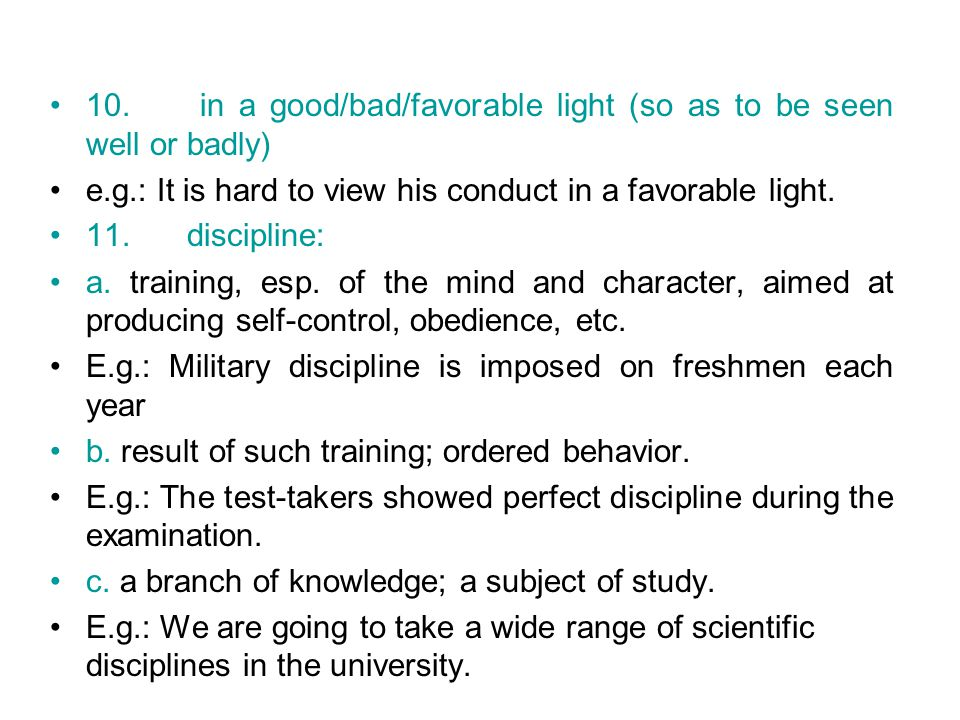 10. in a good/bad/favorable light (so as to be seen well or badly)