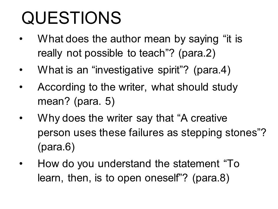 QUESTIONS What does the author mean by saying it is really not possible to teach (para.2) What is an investigative spirit (para.4)