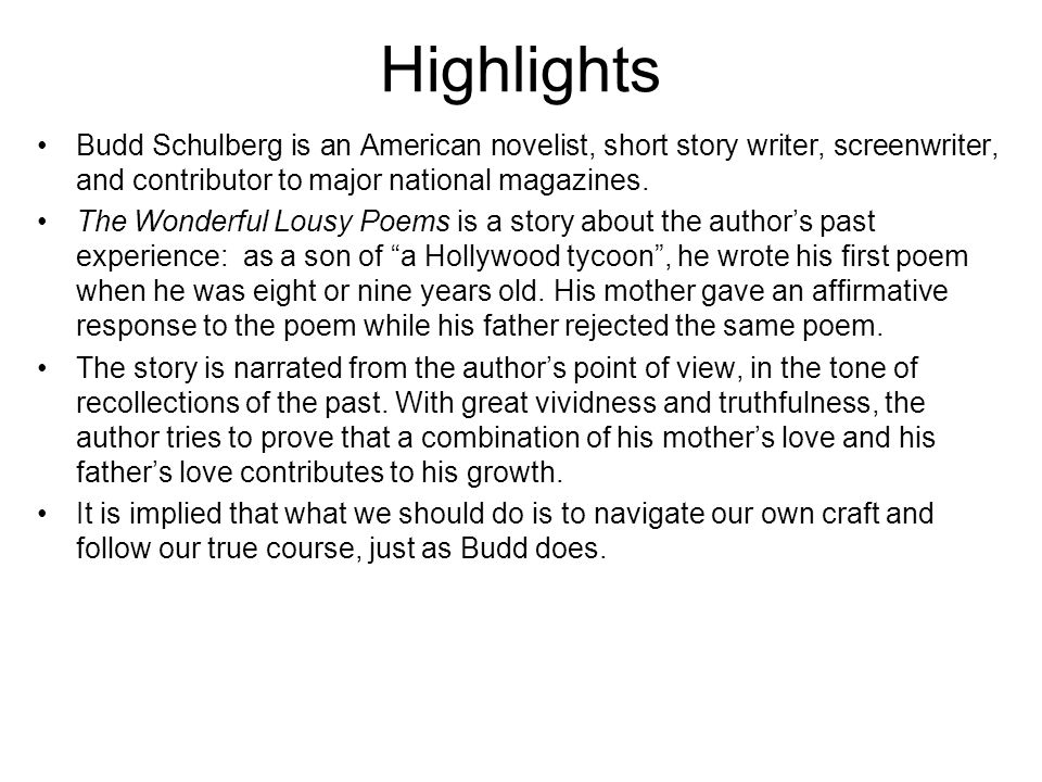 Highlights Budd Schulberg is an American novelist, short story writer, screenwriter, and contributor to major national magazines.