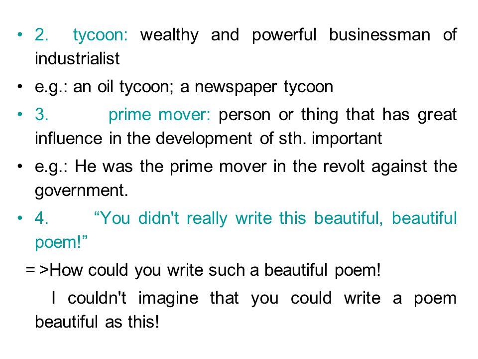 2. tycoon: wealthy and powerful businessman of industrialist