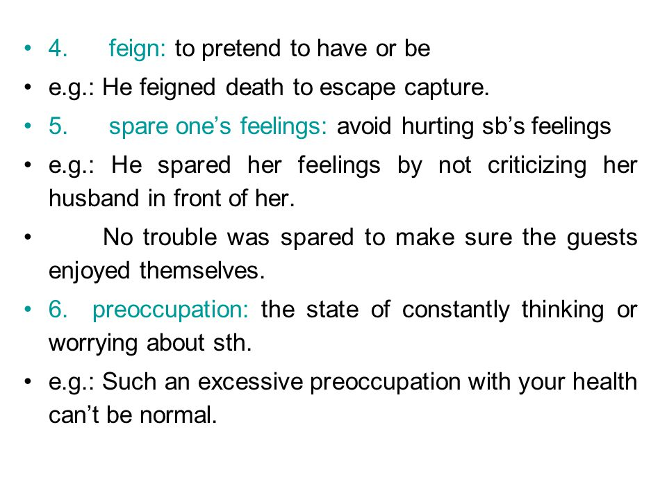 4. feign: to pretend to have or be