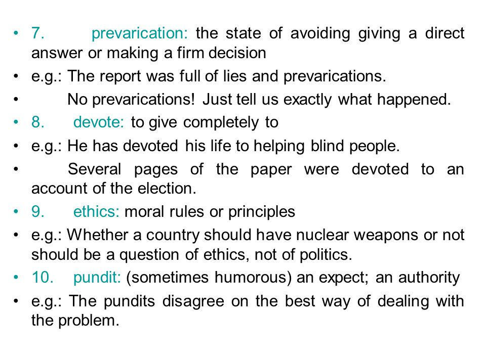 7. prevarication: the state of avoiding giving a direct answer or making a firm decision