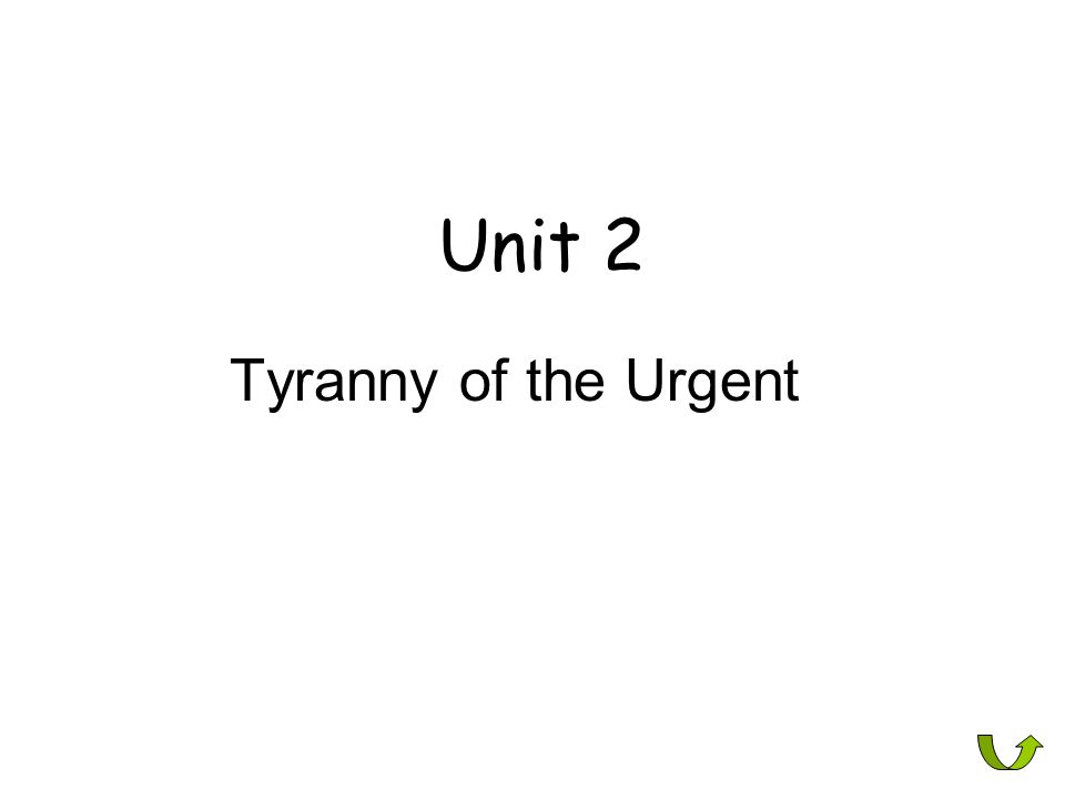 Unit 2 Tyranny of the Urgent