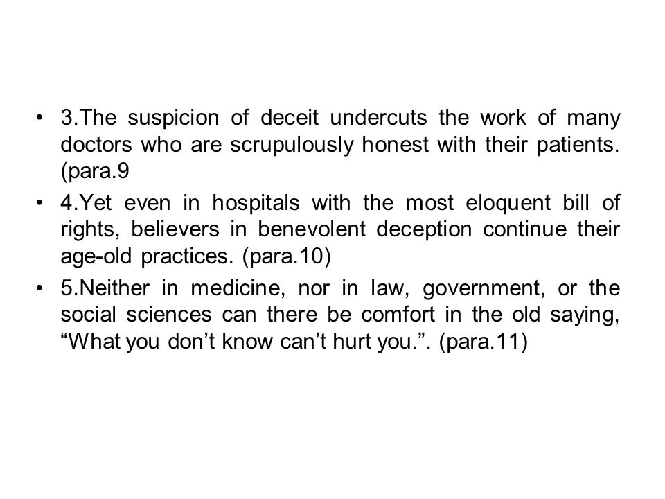 3.The suspicion of deceit undercuts the work of many doctors who are scrupulously honest with their patients. (para.9
