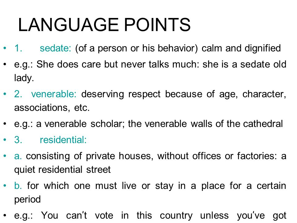 LANGUAGE POINTS 1. sedate: (of a person or his behavior) calm and dignified.
