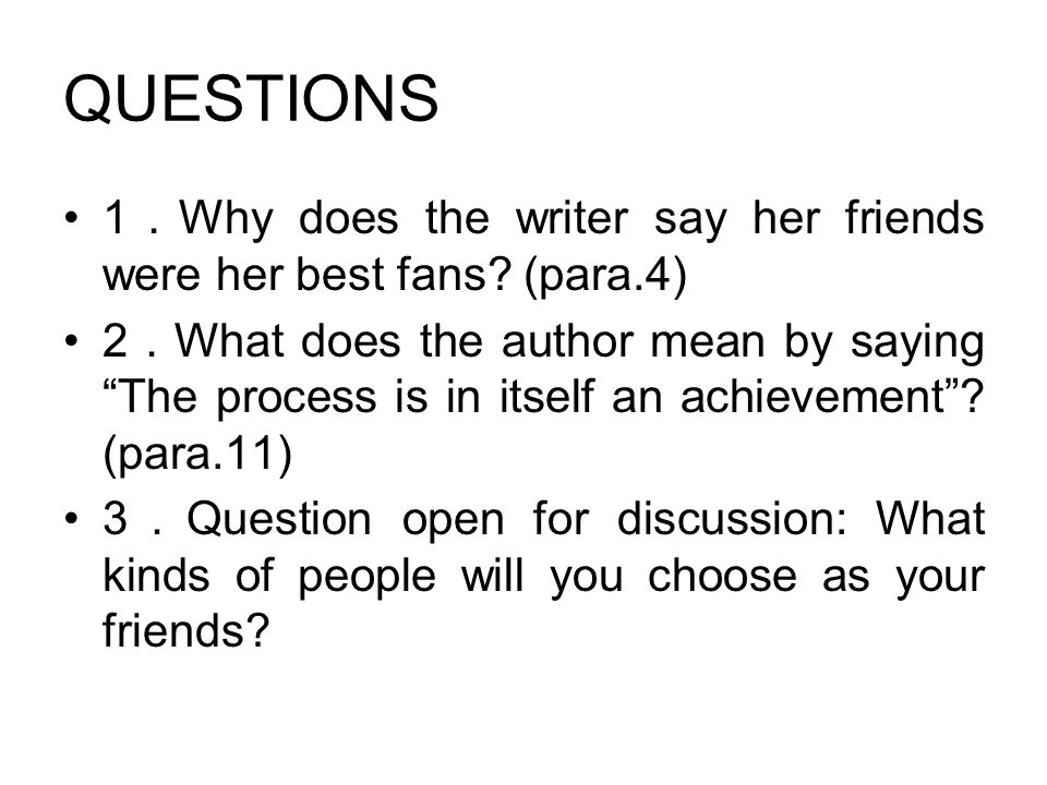 QUESTIONS 1.Why does the writer say her friends were her best fans (para.4)