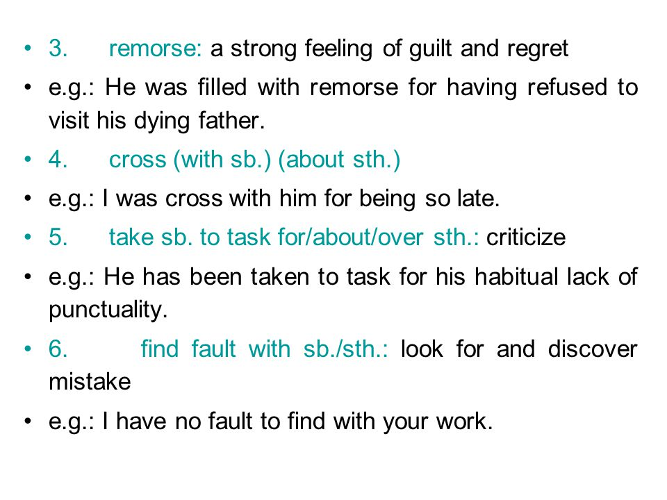 3. remorse: a strong feeling of guilt and regret