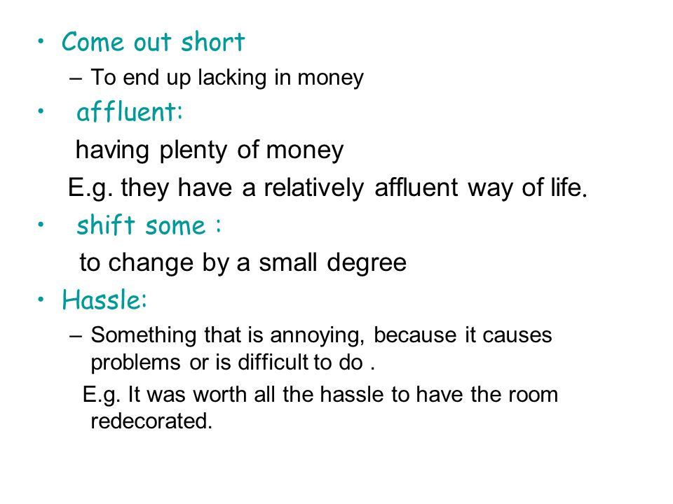E.g. they have a relatively affluent way of life. shift some :