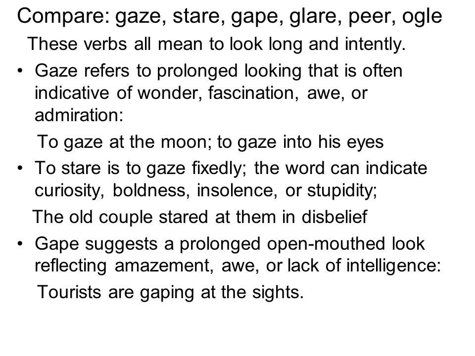 Compare: gaze, stare, gape, glare, peer, ogle