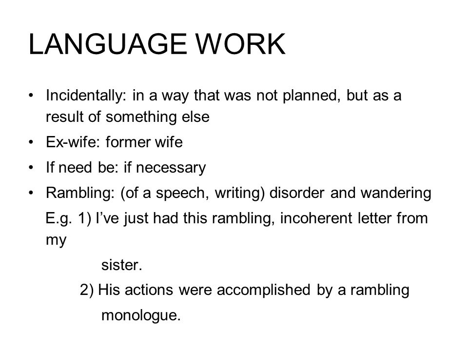 LANGUAGE WORK Incidentally: in a way that was not planned, but as a result of something else. Ex-wife: former wife.