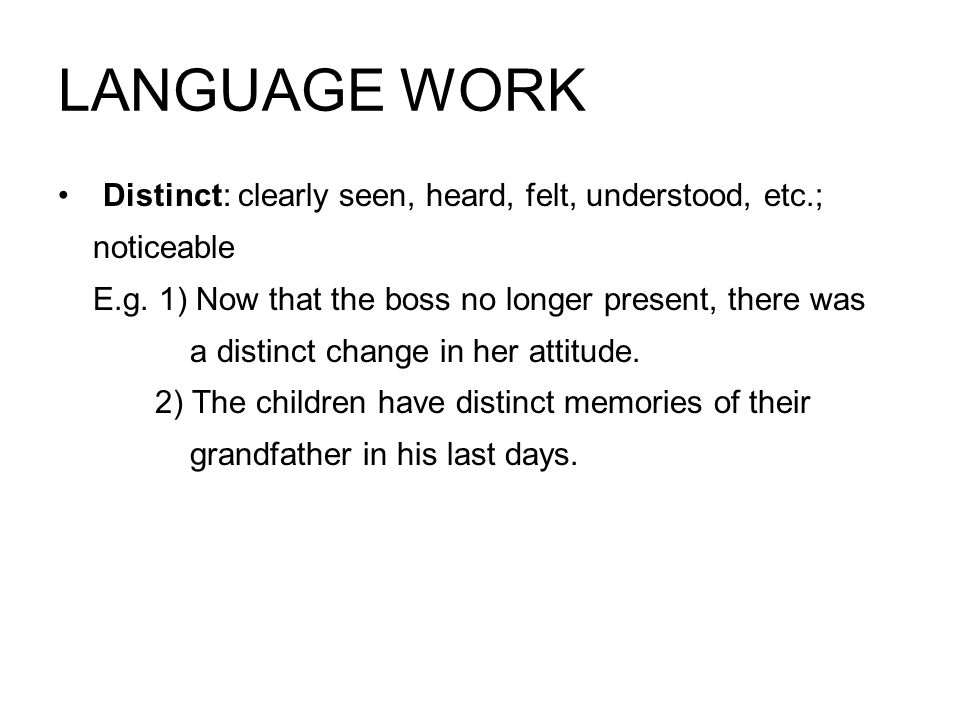 LANGUAGE WORK Distinct: clearly seen, heard, felt, understood, etc.;