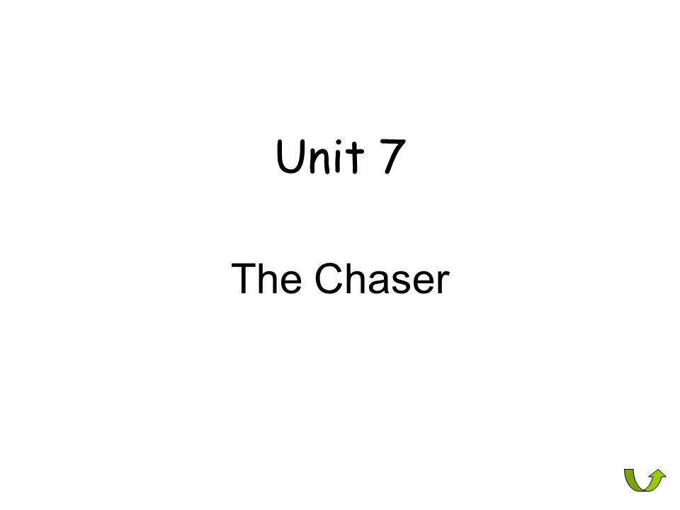 Unit 7 The Chaser