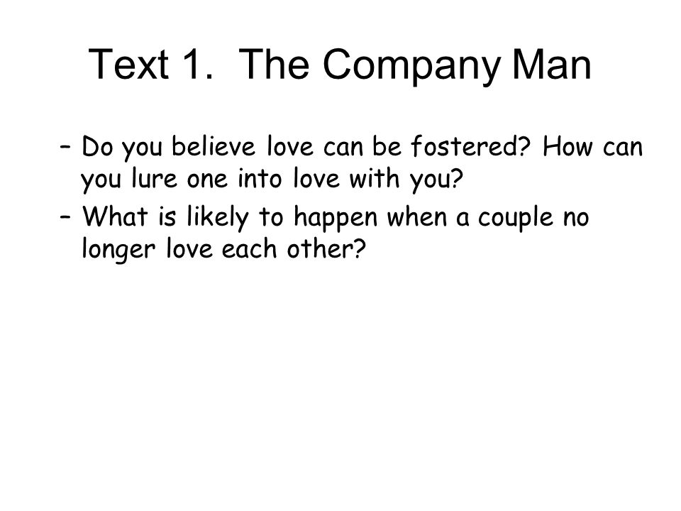 Text 1. The Company Man Do you believe love can be fostered How can you lure one into love with you