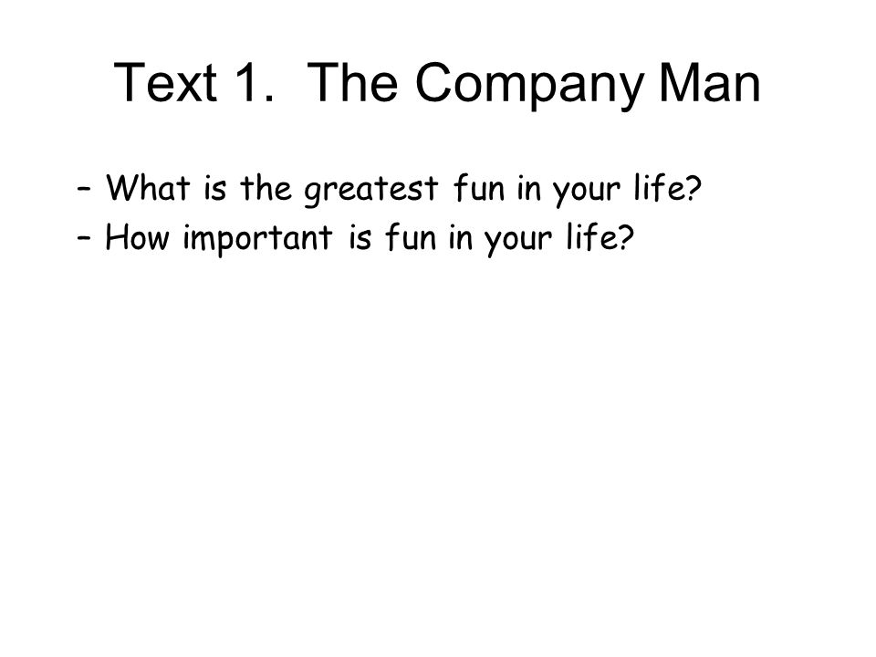 Text 1. The Company Man What is the greatest fun in your life
