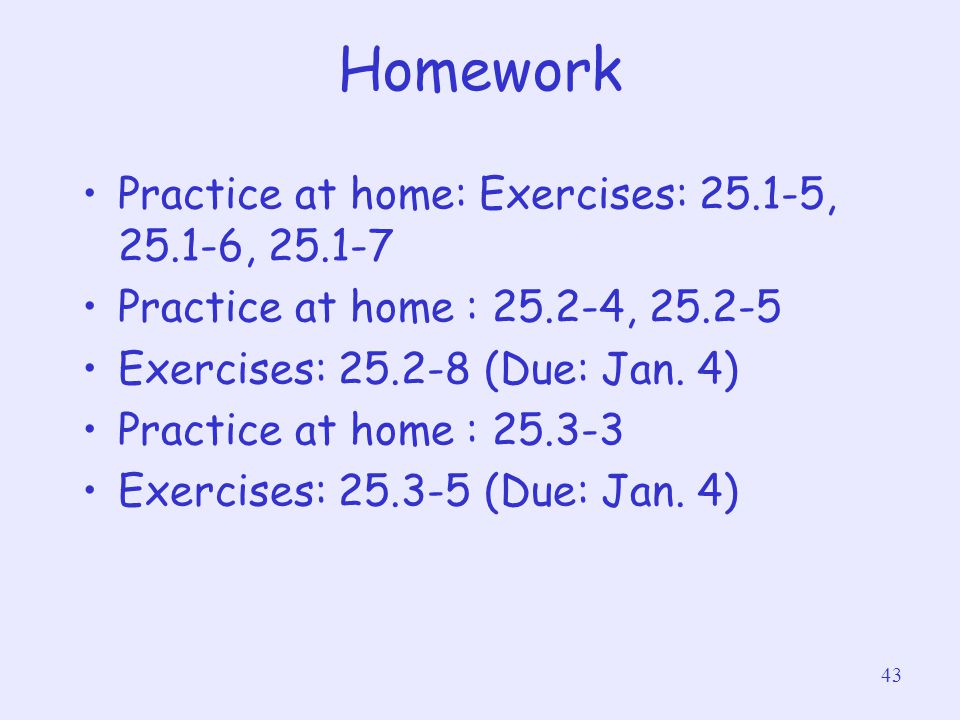 Homework Practice at home: Exercises: 25.1-5, 25.1-6, 25.1-7