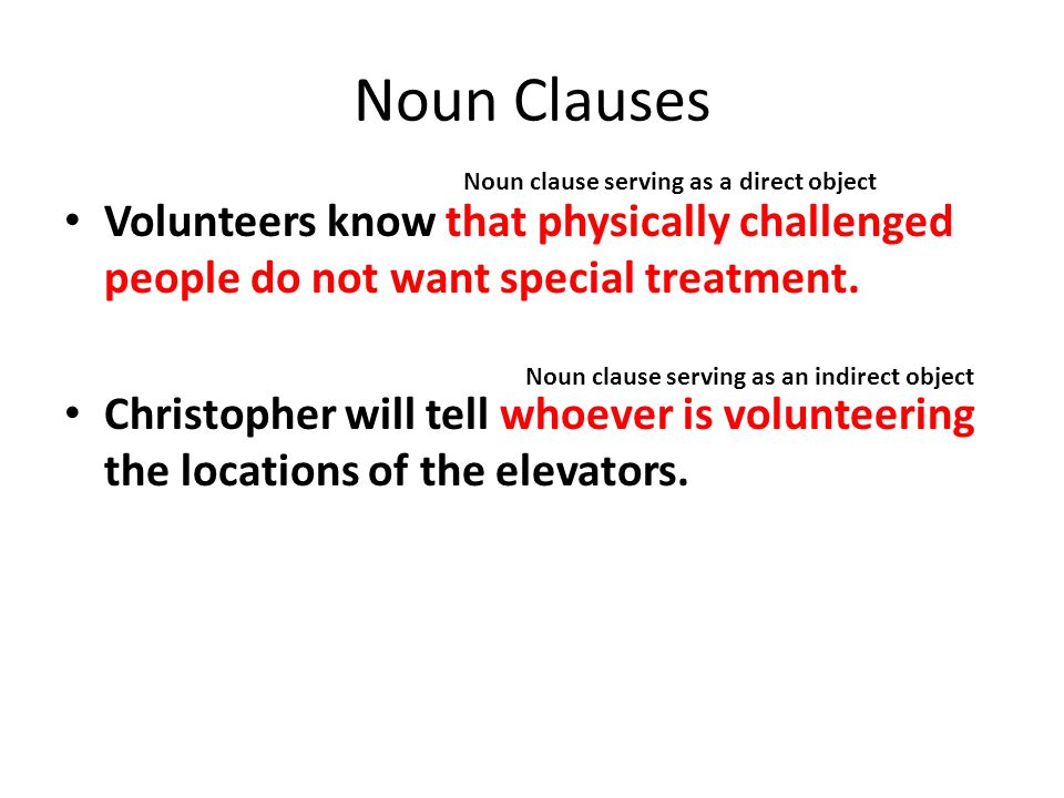 Noun Clauses Noun clause serving as a direct object. Volunteers know that physically challenged people do not want special treatment.