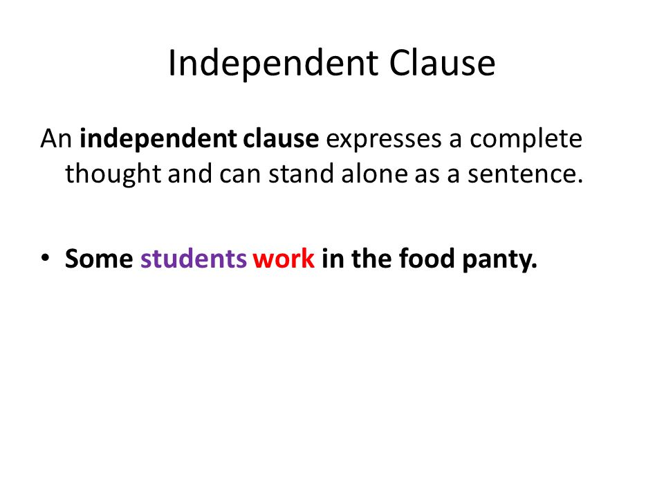 Independent Clause An independent clause expresses a complete thought and can stand alone as a sentence.
