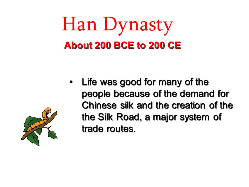 Han Dynasty About 200 BCE to 200 CE