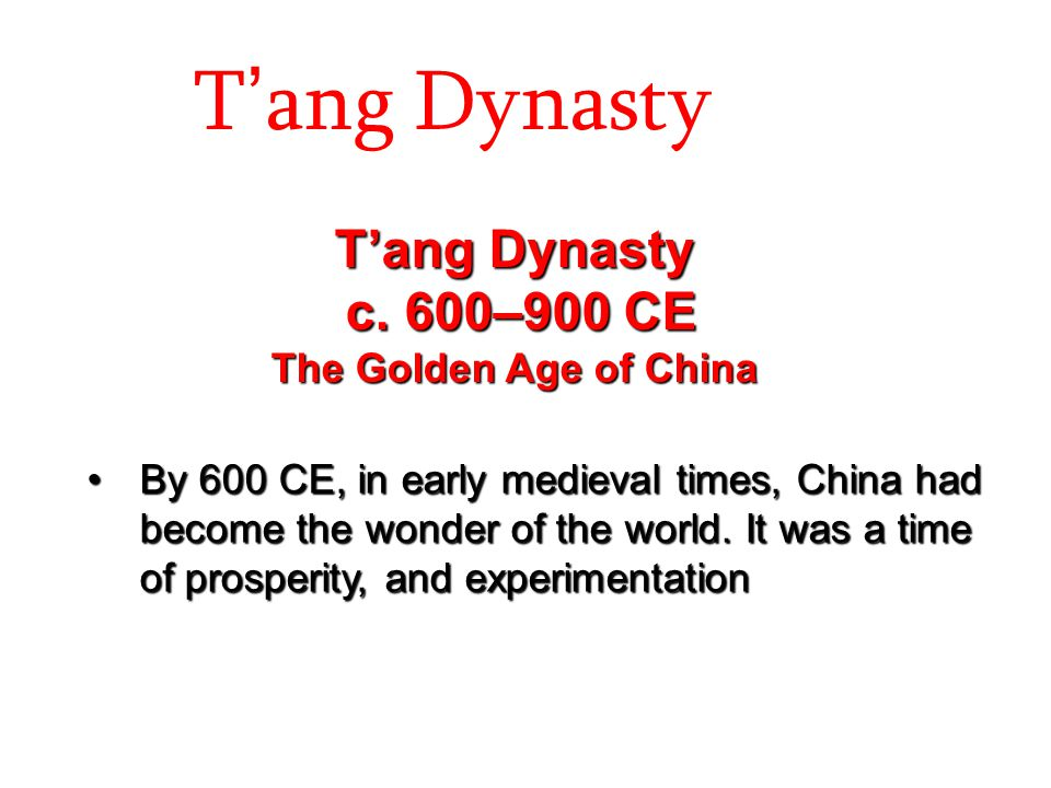 T'ang Dynasty T'ang Dynasty c. 600–900 CE The Golden Age of China