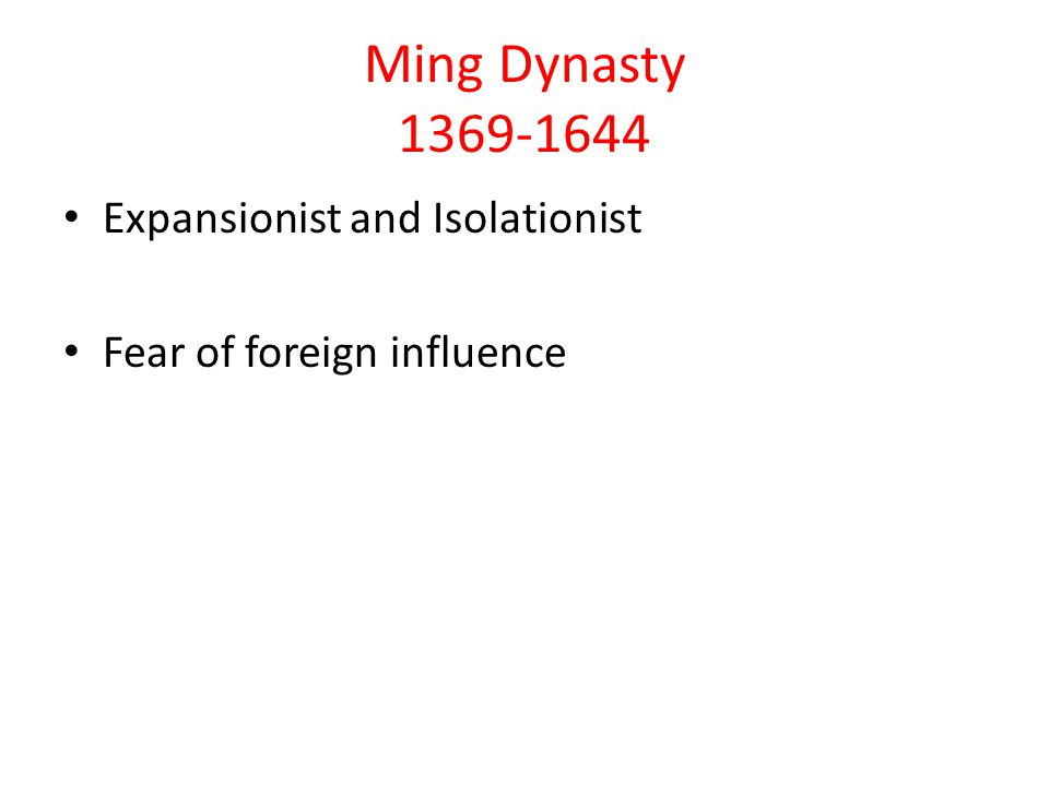 Ming Dynasty 1369-1644 Expansionist and Isolationist