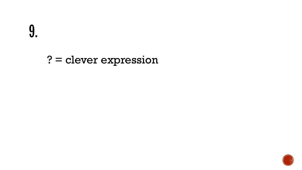 9. = clever expression Wit