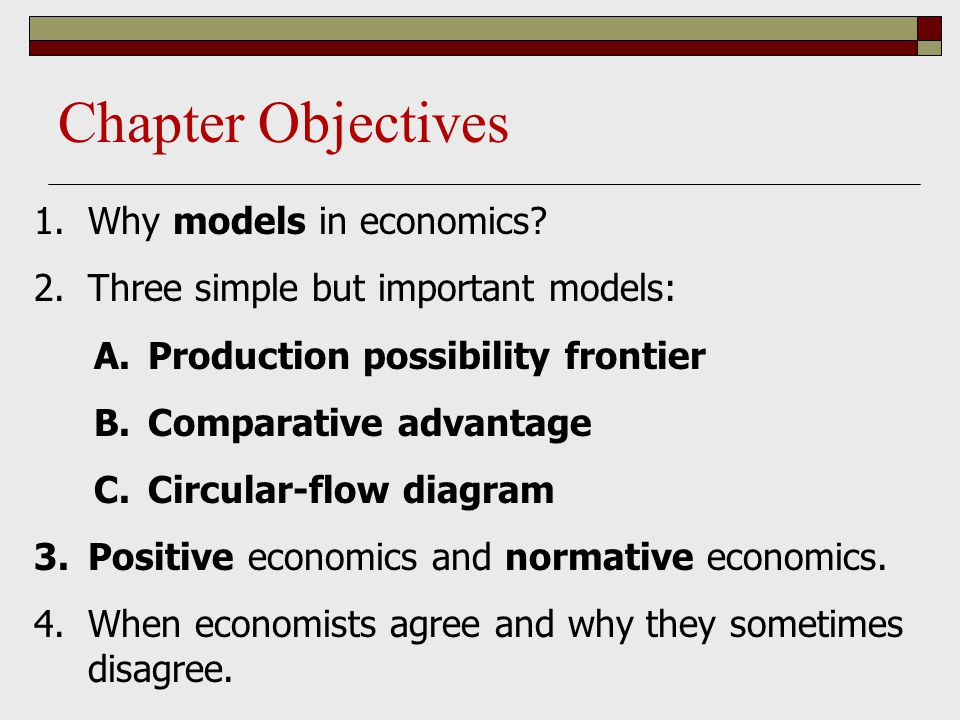 Chapter Objectives Why models in economics