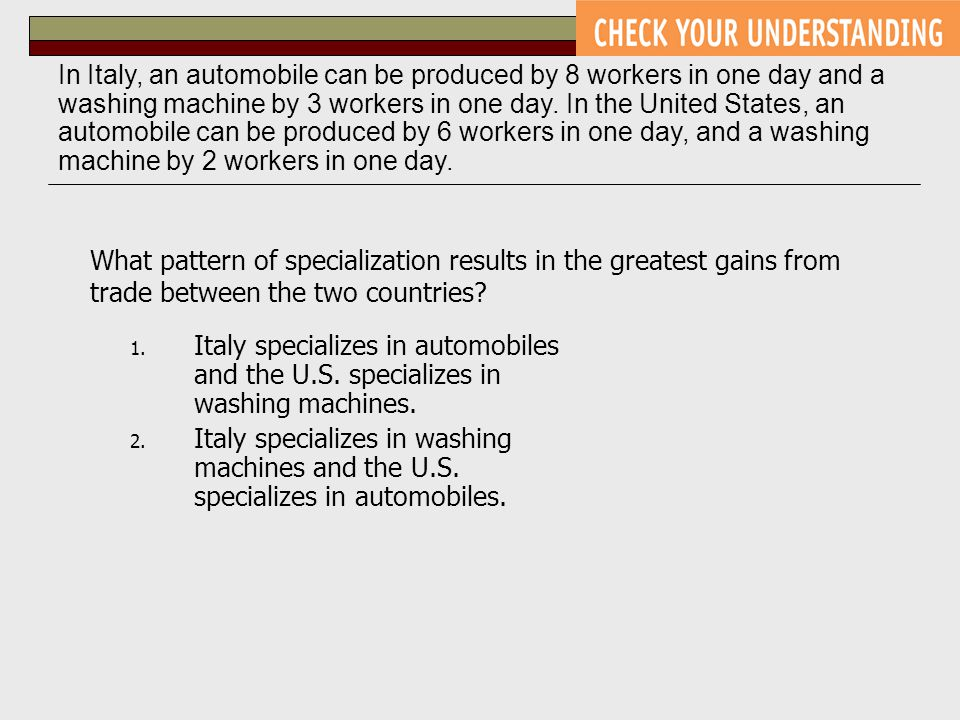 In Italy, an automobile can be produced by 8 workers in one day and a washing machine by 3 workers in one day. In the United States, an automobile can be produced by 6 workers in one day, and a washing machine by 2 workers in one day.