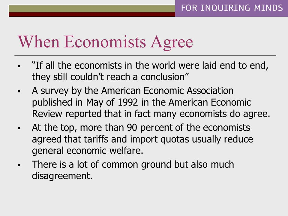 When Economists Agree If all the economists in the world were laid end to end, they still couldn't reach a conclusion