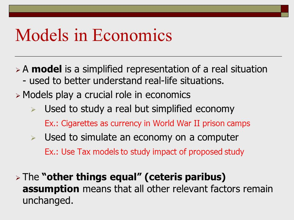 Models in Economics A model is a simplified representation of a real situation - used to better understand real-life situations.