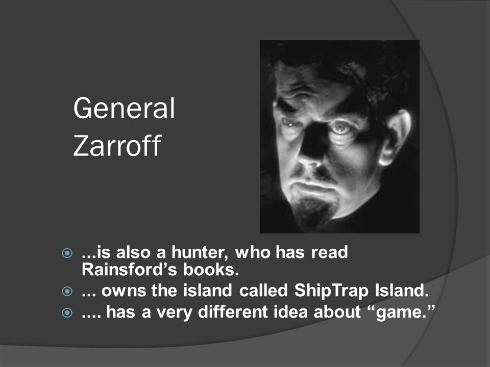 General Zarroff ...is also a hunter, who has read Rainsford's books.