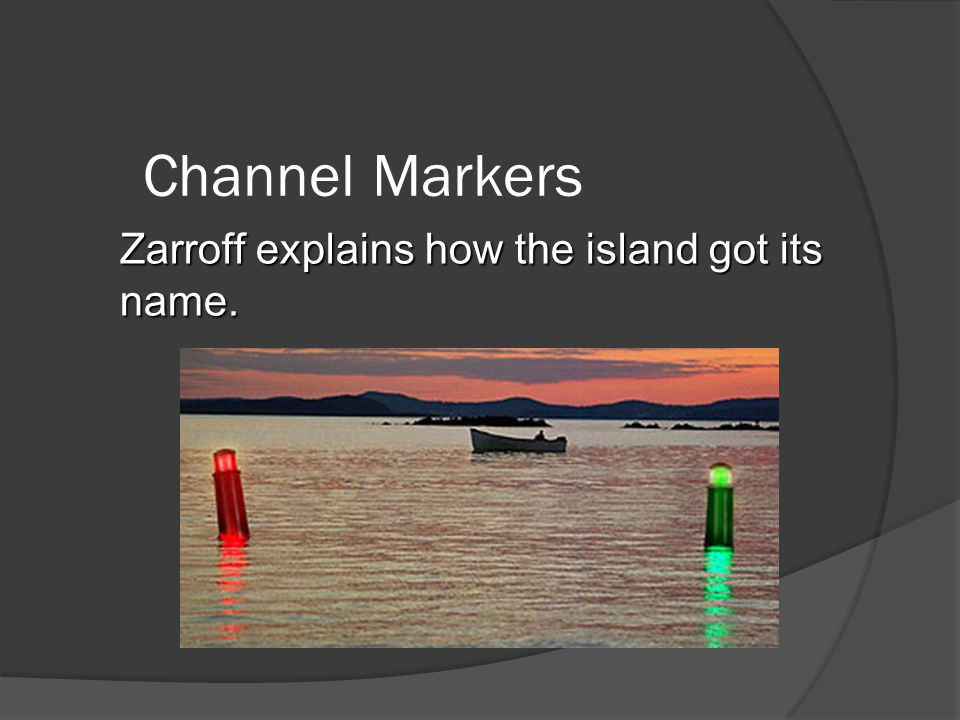 Channel Markers Zarroff explains how the island got its name.