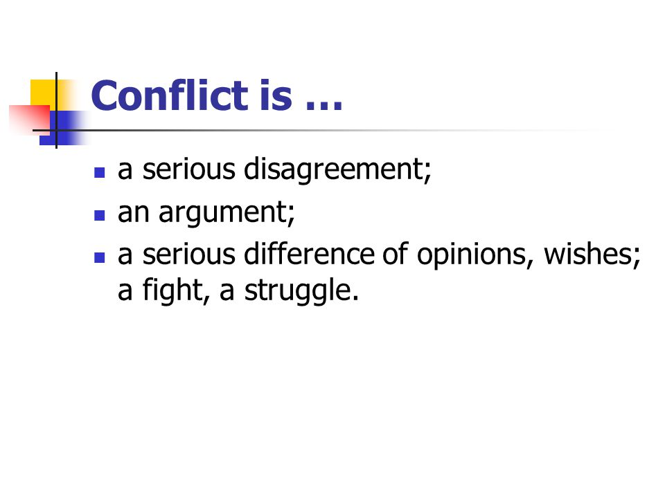 Conflict is … a serious disagreement; an argument;