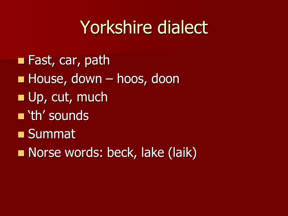 Yorkshire dialect Fast, car, path House, down – hoos, doon