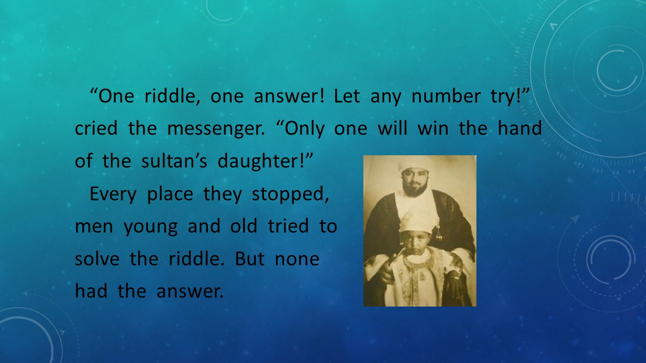 One riddle, one answer. Let any number try. cried the messenger