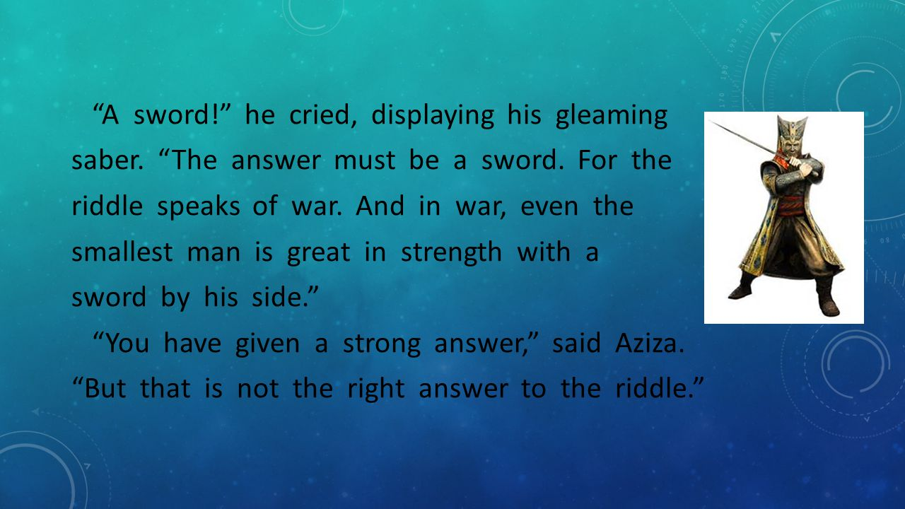 A sword. he cried, displaying his gleaming saber