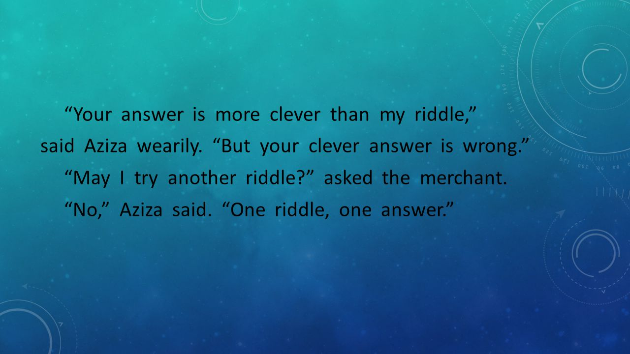 Your answer is more clever than my riddle, said Aziza wearily
