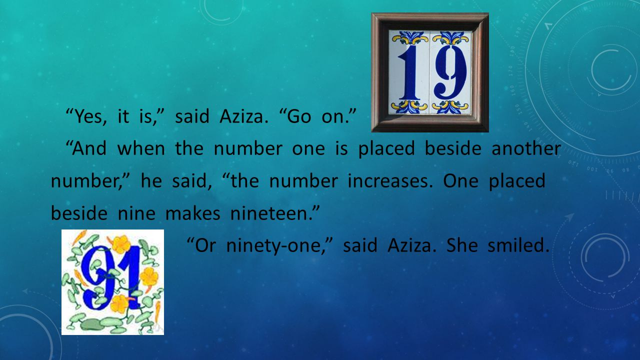 Yes, it is, said Aziza. Go on