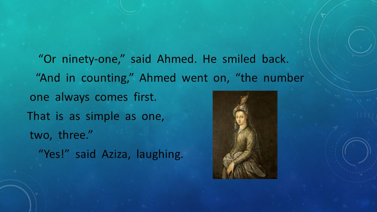 Or ninety-one, said Ahmed. He smiled back