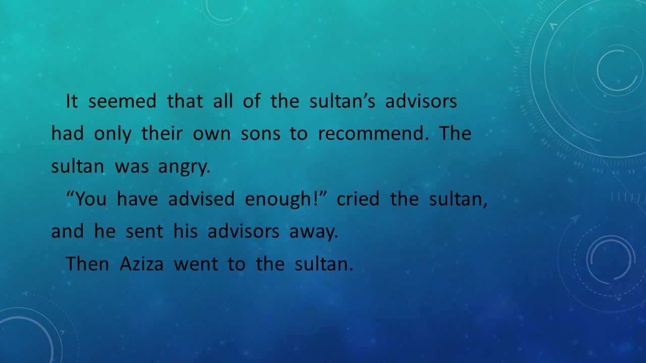 It seemed that all of the sultan's advisors had only their own sons to recommend.